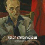 VIAGGIO CONTROCORRENTE. Arte italiana 1920-1945